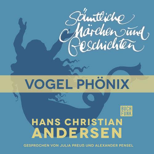 Hoerbuch H. C. Andersen: Sämtliche Märchen und Geschichten, Vogel Phönix - Hans Christian Andersen - Julia Preuß
