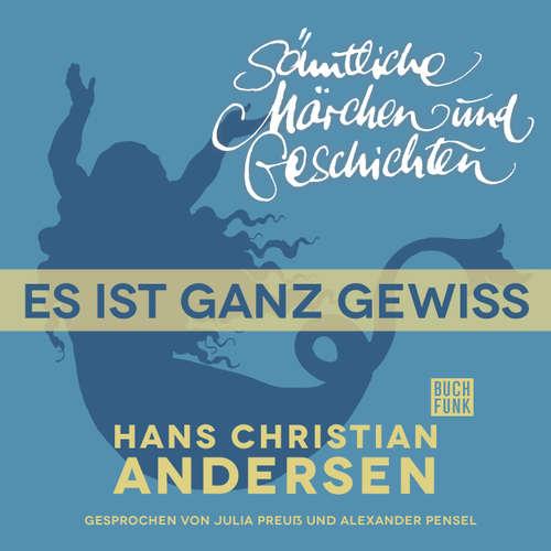 Hoerbuch H. C. Andersen: Sämtliche Märchen und Geschichten, Es ist ganz gewiss - Hans Christian Andersen - Julia Preuß