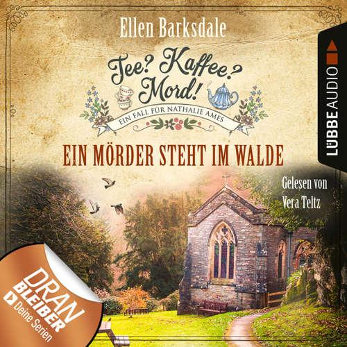 Hoerbuch Nathalie Ames ermittelt - Tee? Kaffee? Mord!, Folge 9: Ein Mörder steht im Walde - Ellen Barksdale - Vera Teltz