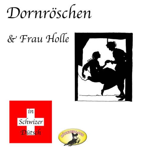 Märchen in Schwizer Dütsch, Dornröschen & Frau Holle