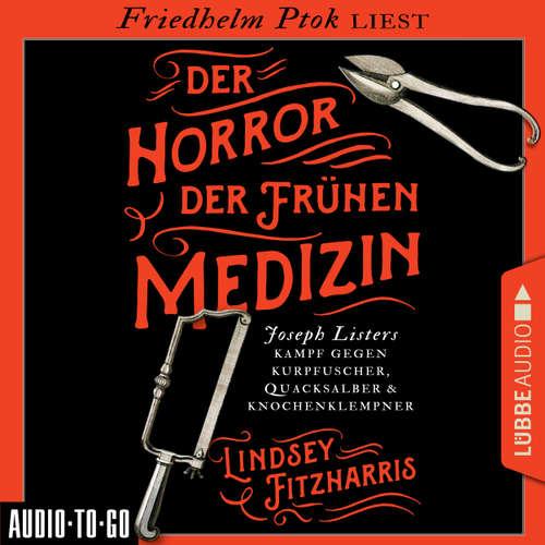 Der Horror der frühen Medizin - Joseph Listers Kampf gegen Kurpfuscher, Quacksalber & Knochenklempner