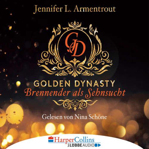 Hoerbuch Brennender als Sehnsucht - Golden Dynasty, Teil 2 - Jennifer L. Armentrout - Nina Schöne