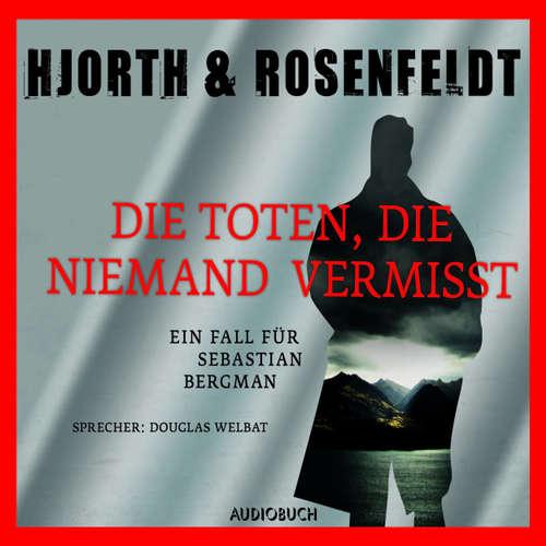Hoerbuch Die Toten, die niemand vermisst - Die Fälle des Sebastian Bergman 3 - Michael Hjorth - Douglas Welbat