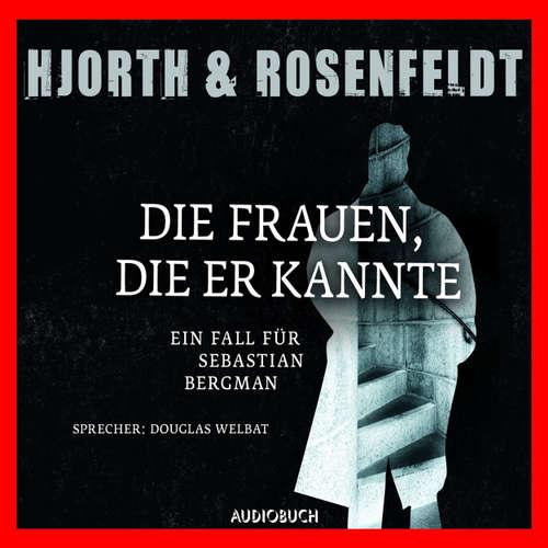 Hoerbuch Die Frauen, die er kannte - Die Fälle des Sebastian Bergman 2 - Michael Hjorth - Douglas Welbat