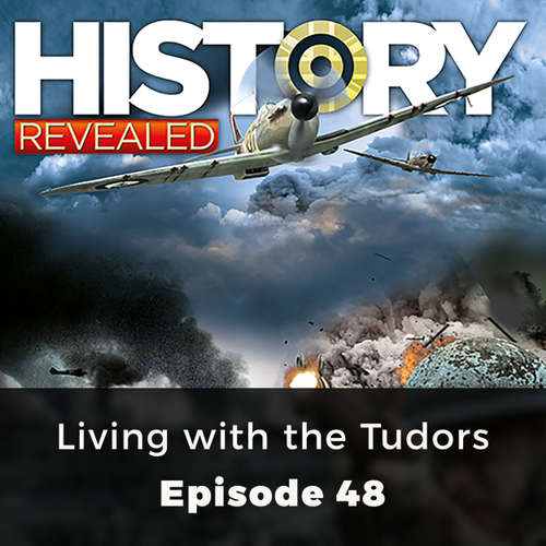 Audiobook Living with the Tudors - History Revealed, Episode 48 - Various Authors - Una Burn