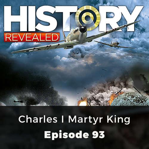 Charles I Martyr King - History Revealed, Episode 93