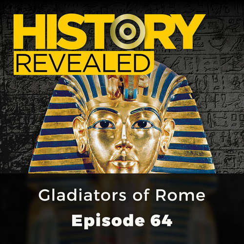 Audiobook Gladiators of Rome - History Revealed, Episode 64 - Various Authors - Chetan Pathak
