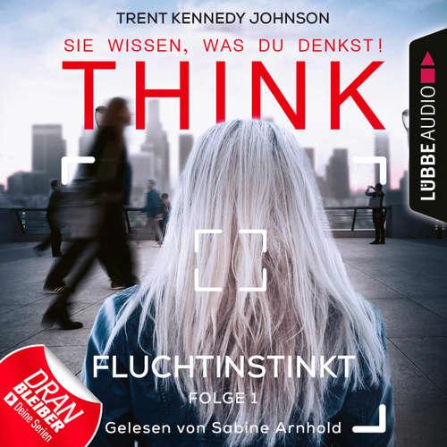 Hoerbuch THINK: Sie wissen, was du denkst!, Folge 1: Fluchtinstinkt - Trent Kennedy Johnson - Sabine Arnhold