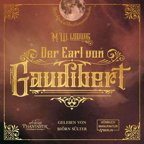 Hoerbuch Der Earl von Gaudibert - Eine Abenteuer Steampunk Novelle - M. W. Ludwig - Björn Sülter