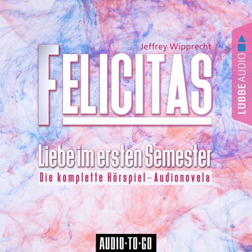 Felicitas - Liebe im ersten Semester - Die komplette Hörspiel-Audionovela
