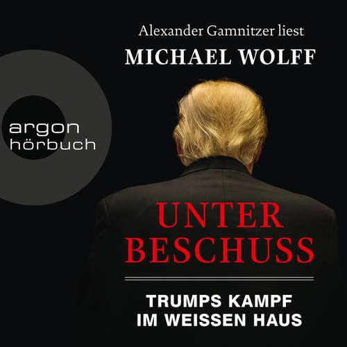 Hoerbuch Unter Beschuss - Trumps Kampf im Weißen Haus - Michael Wolff - Alexander Gamnitzer
