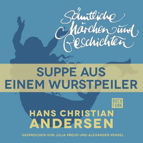 Hoerbuch H. C. Andersen: Sämtliche Märchen und Geschichten, Suppe aus einem Wurstpeiler - Hans Christian Andersen - Julia Preuß