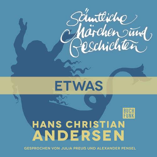 Hoerbuch H. C. Andersen: Sämtliche Märchen und Geschichten, Etwas - Hans Christian Andersen - Julia Preuß