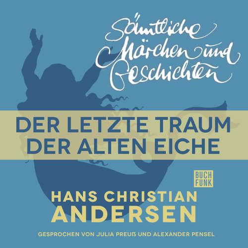 Hoerbuch H. C. Andersen: Sämtliche Märchen und Geschichten, Der letzte Traum der alten Eiche - Hans Christian Andersen - Julia Preuß