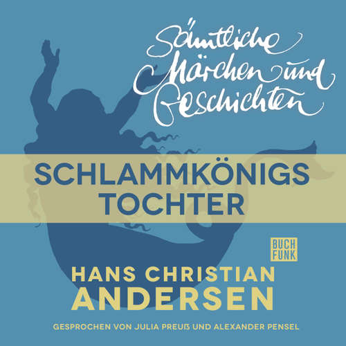 Hoerbuch H. C. Andersen: Sämtliche Märchen und Geschichten, Schlammkönigs Tochter - Hans Christian Andersen - Julia Preuß
