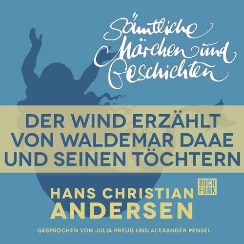 Hoerbuch H. C. Andersen: Sämtliche Märchen und Geschichten, Der Wind erzählt von Waldemar Daae und seinen Töchtern - Hans Christian Andersen - Julia Preuß