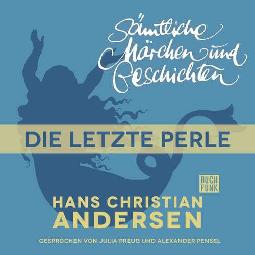 Hoerbuch H. C. Andersen: Sämtliche Märchen und Geschichten, Die letzte Perle - Hans Christian Andersen - Julia Preuß