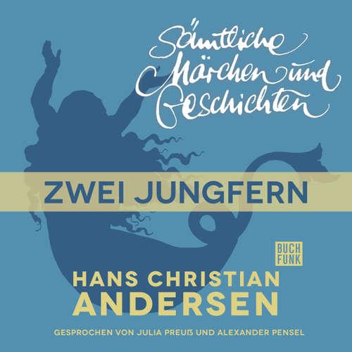 Hoerbuch H. C. Andersen: Sämtliche Märchen und Geschichten, Zwei Jungfern - Hans Christian Andersen - Julia Preuß