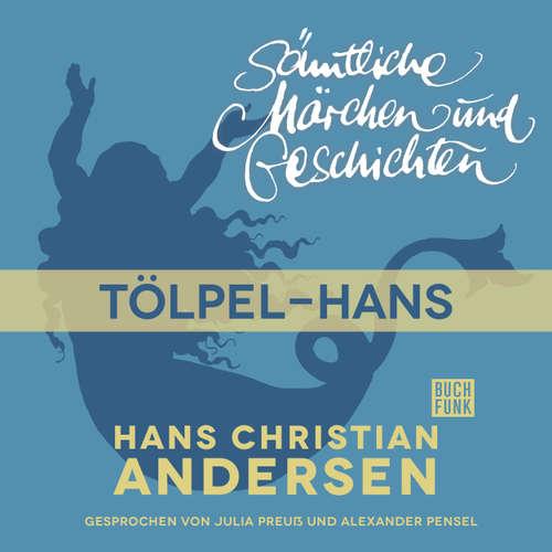 Hoerbuch H. C. Andersen: Sämtliche Märchen und Geschichten, Tölpel-Hans - Hans Christian Andersen - Julia Preuß