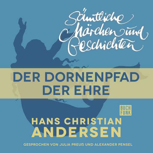 Hoerbuch H. C. Andersen: Sämtliche Märchen und Geschichten, Der Dornenpfad der Ehre - Hans Christian Andersen - Julia Preuß