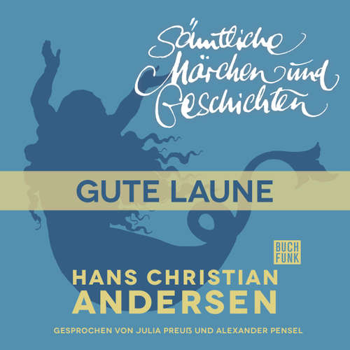 Hoerbuch H. C. Andersen: Sämtliche Märchen und Geschichten, Gute Laune - Hans Christian Andersen - Julia Preuß
