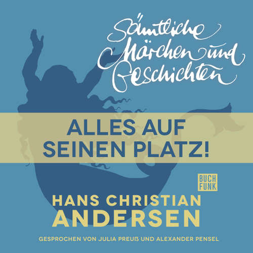 Hoerbuch H. C. Andersen: Sämtliche Märchen und Geschichten, Alles auf seinen Platz! - Hans Christian Andersen - Julia Preuß