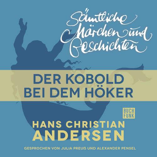 Hoerbuch H. C. Andersen: Sämtliche Märchen und Geschichten, Der Kobold bei dem Höker - Hans Christian Andersen - Julia Preuß