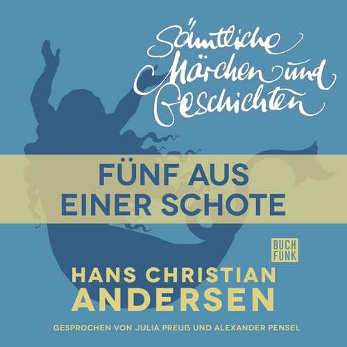 Hoerbuch H. C. Andersen: Sämtliche Märchen und Geschichten, Fünf aus einer Schote - Hans Christian Andersen - Julia Preuß