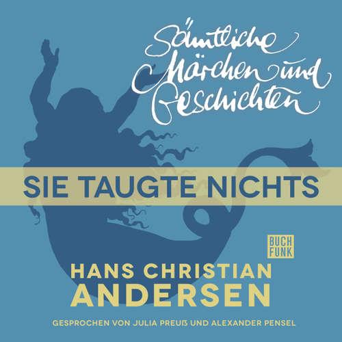 Hoerbuch H. C. Andersen: Sämtliche Märchen und Geschichten, Sie taugte nichts - Hans Christian Andersen - Julia Preuß