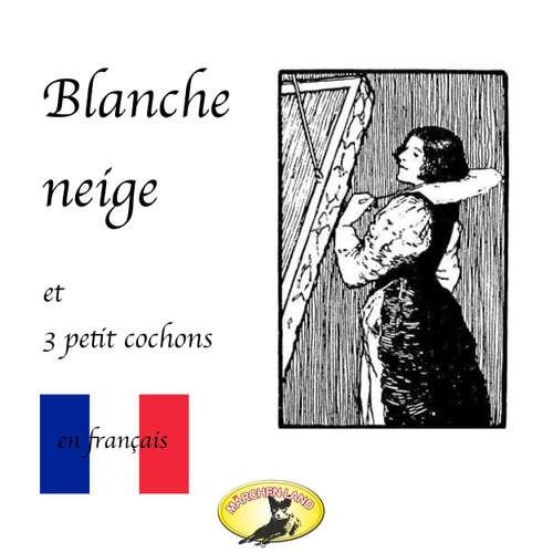 Märchen auf Französisch, Blanche Neige / Les trois petit cochons