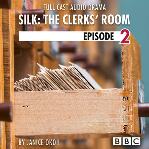 Audiobook Silk: The Clerks' Room, Episode 2: Bethany (BBC Afternoon Drama) - Janice Okoh - Amy Wren