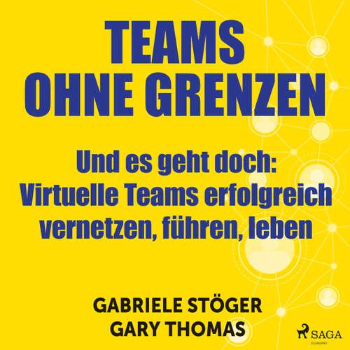 Teams ohne Grenzen - Und es geht doch: Virtuelle Teams erfolgreich vernetzen, führen, leben