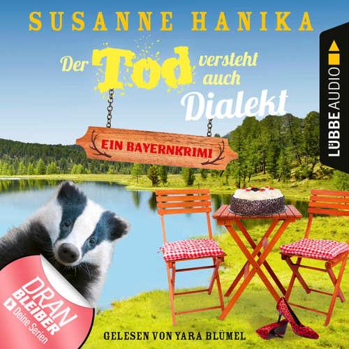 Hoerbuch Der Tod versteht auch Dialekt - Bayernkrimi - Sofia und die Hirschgrund-Morde, Teil 6 - Susanne Hanika - Yara Blümel