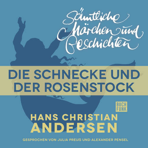 Hoerbuch H. C. Andersen: Sämtliche Märchen und Geschichten, Die Schnecke und der Rosenstock - Hans Christian Andersen - Julia Preuß