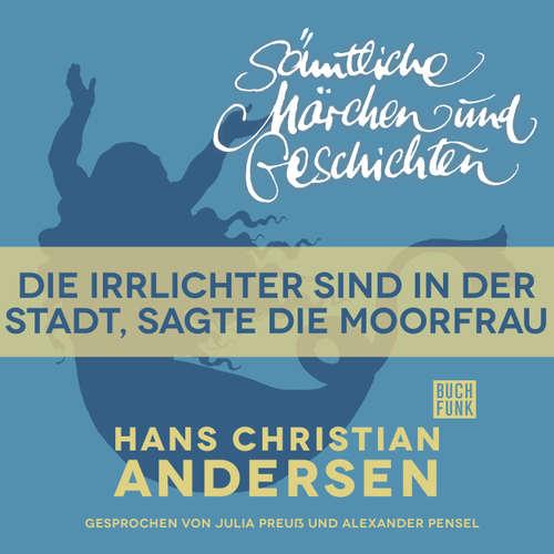 Hoerbuch H. C. Andersen: Sämtliche Märchen und Geschichten, Die Irrlichter sind in der Stadt, sagte die Moorfrau - Hans Christian Andersen - Julia Preuß