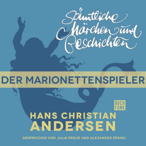 Hoerbuch H. C. Andersen: Sämtliche Märchen und Geschichten, Der Marionettenspieler - Hans Christian Andersen - Julia Preuß