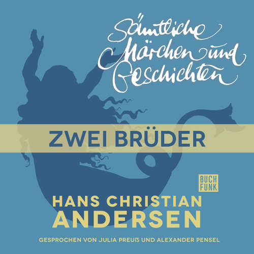 Hoerbuch H. C. Andersen: Sämtliche Märchen und Geschichten, Zwei Brüder - Hans Christian Andersen - Julia Preuß