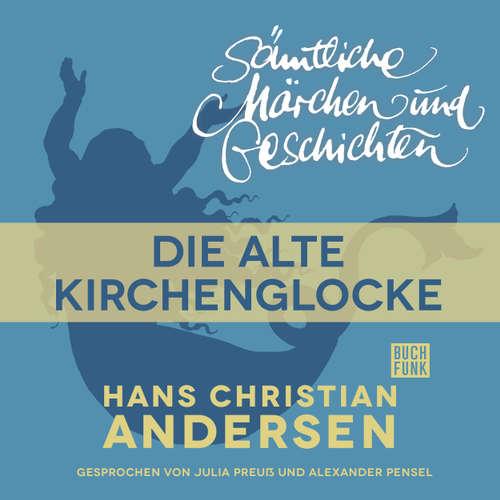 Hoerbuch H. C. Andersen: Sämtliche Märchen und Geschichten, Die alte Kirchenglocke - Hans Christian Andersen - Julia Preuß
