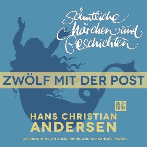 Hoerbuch H. C. Andersen: Sämtliche Märchen und Geschichten, Zwölf mit der Post - Hans Christian Andersen - Julia Preuß