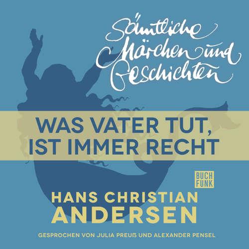 Hoerbuch H. C. Andersen: Sämtliche Märchen und Geschichten, Was Vater tut, ist immer recht - Hans Christian Andersen - Julia Preuß