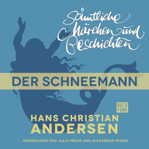 Hoerbuch H. C. Andersen: Sämtliche Märchen und Geschichten, Der Schneemann - Hans Christian Andersen - Julia Preuß