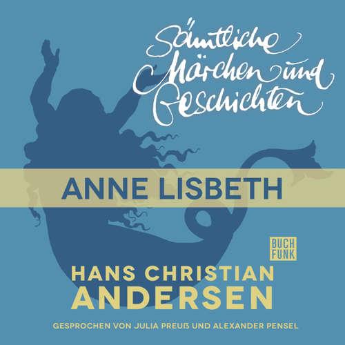 Hoerbuch H. C. Andersen: Sämtliche Märchen und Geschichten, Anne Lisbeth - Hans Christian Andersen - Julia Preuß