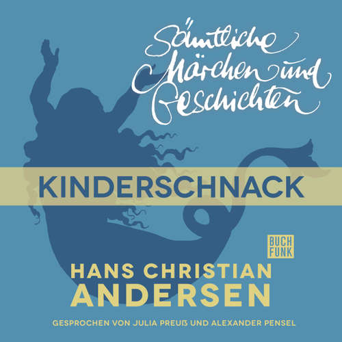 Hoerbuch H. C. Andersen: Sämtliche Märchen und Geschichten, Kinderschnack - Hans Christian Andersen - Julia Preuß