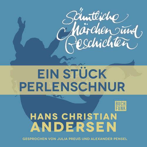 Hoerbuch H. C. Andersen: Sämtliche Märchen und Geschichten, Ein Stück Perlenschnur - Hans Christian Andersen - Julia Preuß