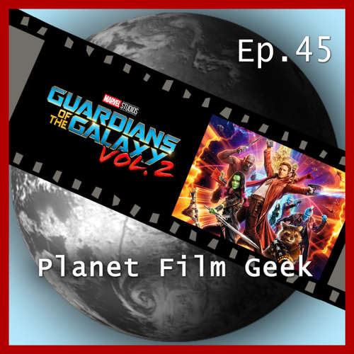 Hoerbuch Planet Film Geek, PFG Episode 45: Guardians of the Galaxy, Vol. 2 - Johannes Schmidt - Johannes Schmidt