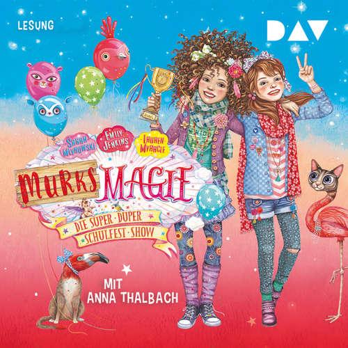 Hoerbuch Murks-Magie, Teil 3: Die super-duper Schulfest-Show (Lesung) - Sarah Mlynoswki - Anna Thalbach