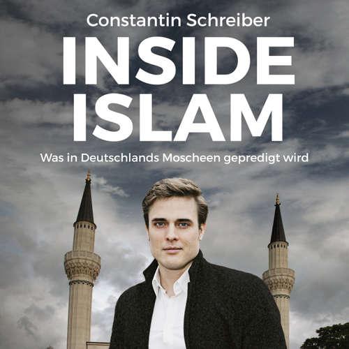 Hoerbuch Inside Islam - Was in Deutschlands Moscheen gepredigt wird - Constantin Schreiber - Constantin Schreiber