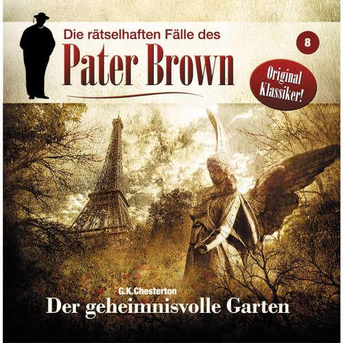 Hoerbuch Die rätselhaften Fälle des Pater Brown, Folge 8: Der geheimnisvolle Garten - G. K. Chesterton - Erich Räuker
