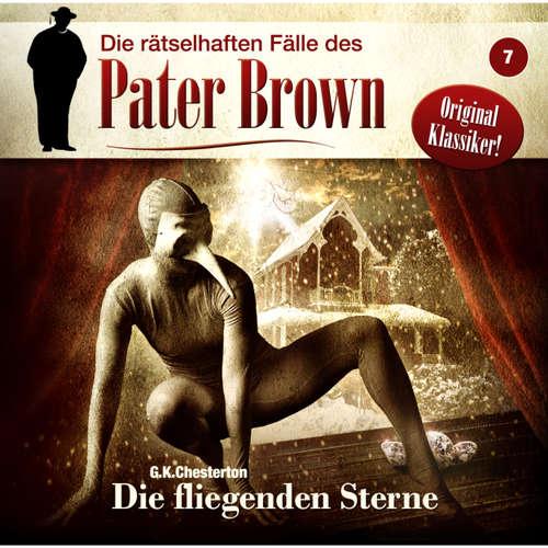 Hoerbuch Die rätselhaften Fälle des Pater Brown, Folge 7: Die fliegenden Sterne - G. K. Chesterton - Erich Räuker
