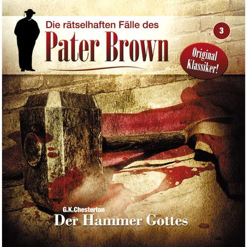 Hoerbuch Die rätselhaften Fälle des Pater Brown, Folge 3: Der Hammer Gottes - Markus Winter - Brigitte Carles